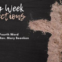 """Holy Week Reflections: """"The Fourth Word"""" – Rev. Mary Beenken"""