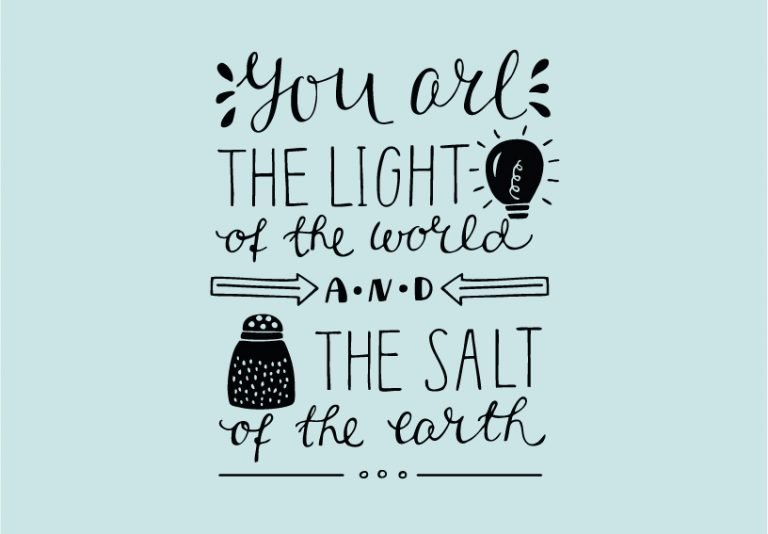 You are the light of the world and the salt of the earth